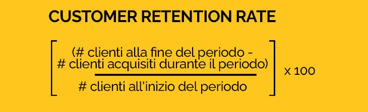 Customer Retention Rate: [(Numero di clienti alla fine del periodo - Numero di clienti acquisiti durante il periodo) / Numero di clienti all'inizio del periodo] x 100.